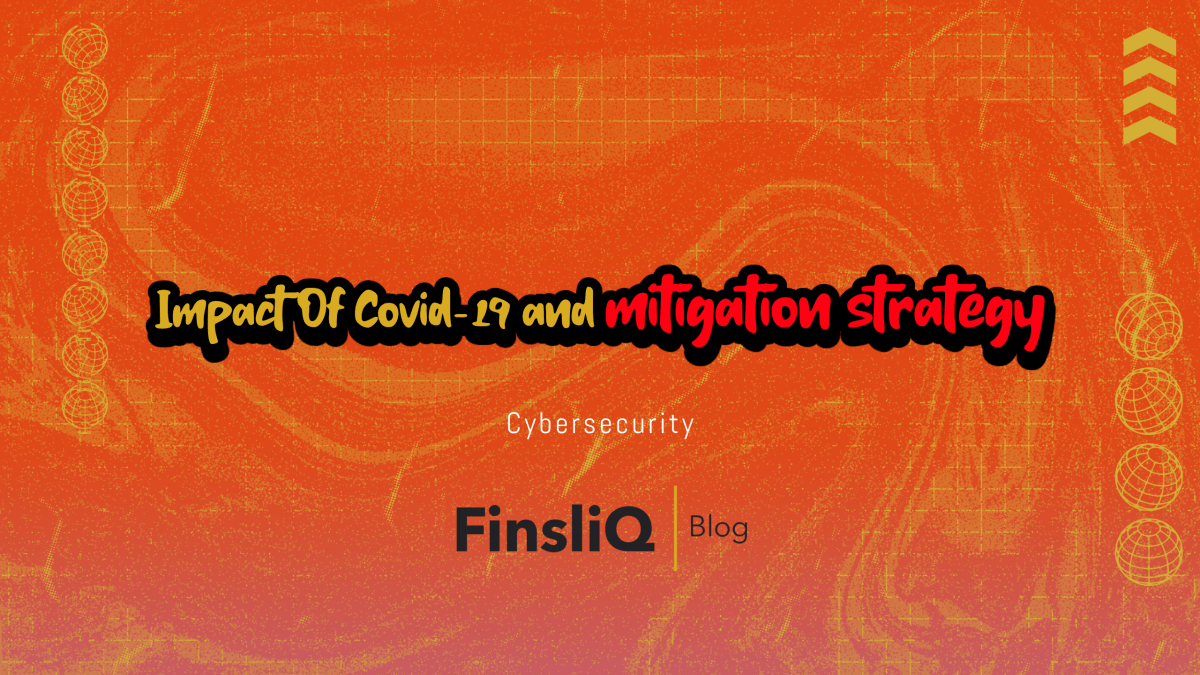 Impact of Covid-19 and mitigation strategy CyberSecurity