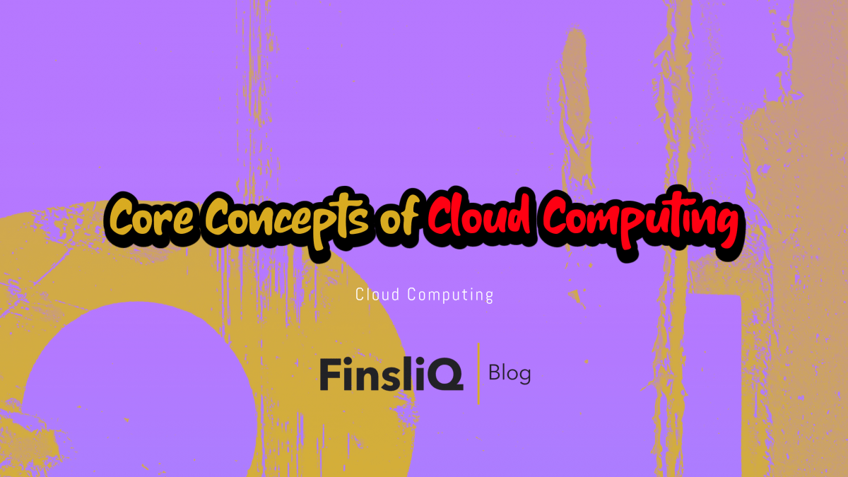What are The Core Concepts of Cloud Computing