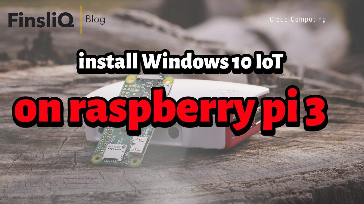 How to install windows 10 iot on raspberry pi 3